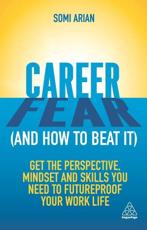 Career Fear (and How to Beat It): Get the Perspective, Mindset and Skills You Need to Futureproof Your Work Life