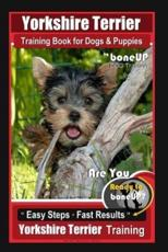 Yorkshire Terrier Training Book for Dogs & Puppies by Boneup Dog Training: Are You Ready to Bone Up? Easy Steps * Fast Results Yorkshire Terrier Train