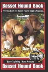 Basset Hound Book Training Book for Basset Hound Dogs & Puppies by Boneup Dog Training: Are You Ready to Bone Up? Easy Training * Fast Results Basset