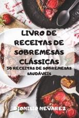 LIVRO DE RECEITAS DE SOBREMESAS CLÁSSICAS - Dionisio Nevarez
