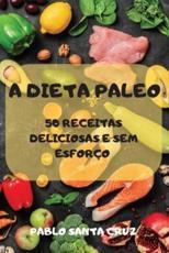 A DIETA PALEO   50 RECEITAS DELICIOSAS E SEM ESFORÇO - PABLO SANTA CRUZ