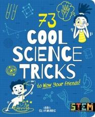 73 Cool Science Tricks to Wow Your Friends!