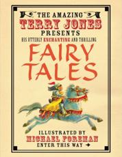 The Amazing Terry Jones Presents His Utterly Enchanting and Thrilling Fairy Tales