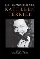 Letters and Diaries of Kathleen Ferrier - Kathleen Ferrier, Christopher Fifield