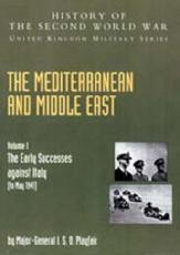 The Mediterranean and Middle East. Volume I The Early Successes Against Italy (To May 1941)