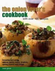 The Onion Lover's Cookbook: With Over 100 Recipes