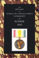 The History of General Sir Charles Napier's Conquest of Scinde