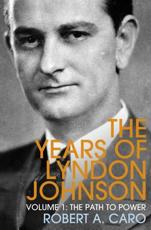 The Years of Lyndon Johnson. Volume 1 The Path to Power