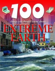 100 Things You Should Know About Extreme Earth