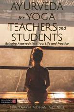 Ayurveda for Yoga Teachers and Students - Siva Raakhi Mohan (author)