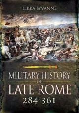A Military History of Late Rome 284 to 361