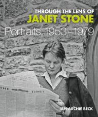 Through The Lens of Janet Stone; Portraits, 1953-1979