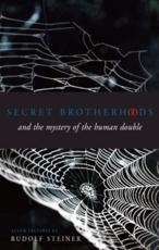 Secret Brotherhoods and the Mystery of the Human Double
