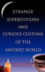 Strange Superstitions and Curious Customs of the Ancie