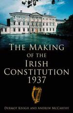 The Making of the Irish Constitution 1937
