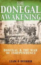 The Donegal Awakening: Donegal & the War of Independence