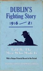 Dublin's Fighting Story 1916-21: Told by the Men Who Made It