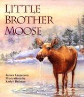 Little Brother Moose - James Kasperson (author), Karlyn Holman (illustrator)