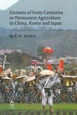 Farmers of Forty Centuries, or, Permanent Agriculture in China, Korea and Japan