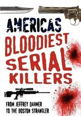 America's Bloodiest Serial Killers: From Jeffrey Dahmer to the Boston Strangler - Weston, Dr Terry