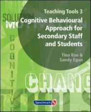 Teaching Tools. 3 A Cognitive Behavioural Approach for Secondary Staff and Students