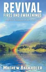 Revival Fires and Awakenings, Thirty-Six Visitations of the Holy Spirit - A Call to Holiness, Prayer and Intercession for the Nations