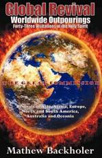 Global Revival - Worldwide Outpourings, Forty-Three Visitations of the Holy Spirit, the Great Commission: Revivals in Asia, Africa, Europe, North & South America, Australia and Oceania