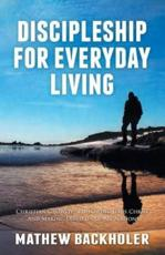 Discipleship for Everyday Living, Christian Growth, Following Jesus Christ and Making Disciples of All Nations: Firm Foundations, the Gospel, God's Will, Evangelism, Missions, Teaching, Doctrine and Ministry, Power of the Holy Spirit