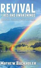 Revival Fires and Awakenings, Thirty-Six Visitations of the Holy Spirit: A Call to Holiness, Prayer and Intercession for the Nations