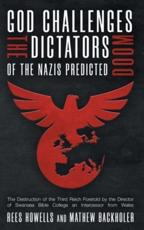 God Challenges the Dictators, Doom of the Nazis Predicted : The Destruction of the Third Reich Foretold by the Director of Swansea Bible College, An Intercessor from Wales