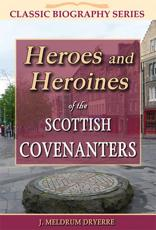 Heroes and Heroines of the Scottish Covenanters