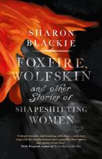 Foxfire, Wolfskin & Other Stories of Shapeshifting Women