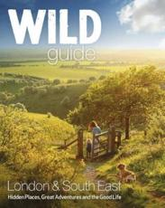 Wild Guide. Southern & Eastern England