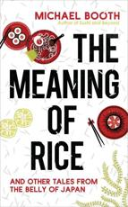 The Meaning of Rice and Other Tales from the Belly of Japan