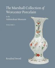The Marshall Collection of Worcester Porcelain in the Ashmolean Museum, Oxford