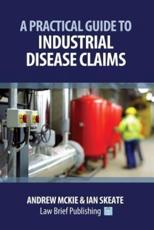 A Practical Guide to Industrial Disease Claims