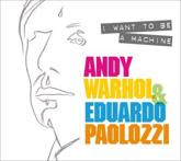 Andy Warhol & Eduardo Paolozzi: I Want to Be a Machine