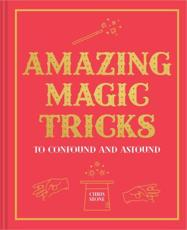 Amazing Magic Tricks to Confound and Astound