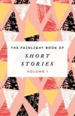 The Fairlight Book of Short Stories. Volume 1