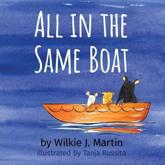 All In The Same Boat: A Cautionary Modern Fable About Greed Featuring A Rat, A Mouse And A Gerbil