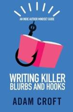 Writing Killer Blurbs and Hooks: An Indie Author Mindset Guide