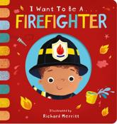 I Want to Be...a Firefighter