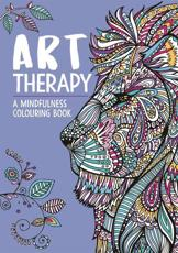 Art Therapy: A Mindfulness Colouring Book
