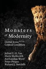 Monsters of Modernity: Global Icons for our Critical Condition