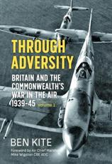 The British and the Commonwealth War in the Air 1939-45. 1 Through Adversity