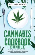 Cannabis Cookbook: This Book Includes: Dessert and Edibles. The Marijuana Recipe Book for Weed-Infused Main Meals, Candies, Cakes, Cookies, and Other Sweet and Savory Edibles