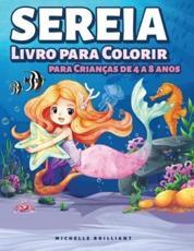 Sereia Livro para Colorir para Crianças de 4 a 8 anos: 50 imagens com cenários marinhos que vão entreter as crianças e envolvê-las em atividades criativas e relaxantes - Brilliant, Michelle