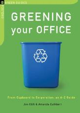 Greening Your Office: From Cupboard to Corporation: An A-Z Guide