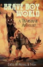 Brave Boy World: A Transman Anthology