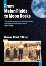 From Melon Fields to Moon Rocks: The adventurous life of biochemist and entrepreneur Charles W. Gehrke